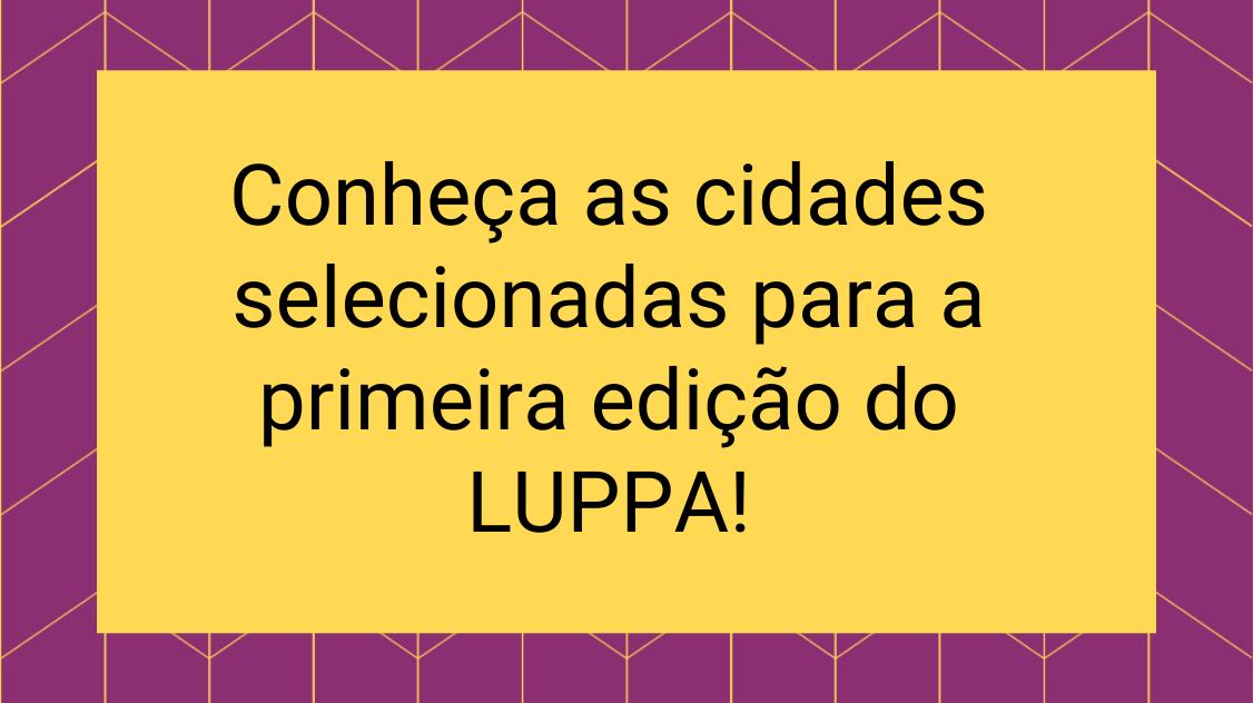 Conheça os selecionados para participar da primeira edição do LUPPA